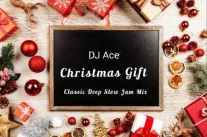 DJ Ace Christmas gift 1 300x199 - DJ Ace – Christmas Gift (Classic Deep Slow Jam Mix)