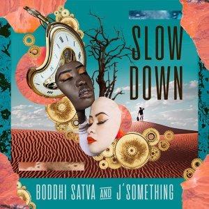 Boddhi Satva & J'something Slow Down Mp3 Download
