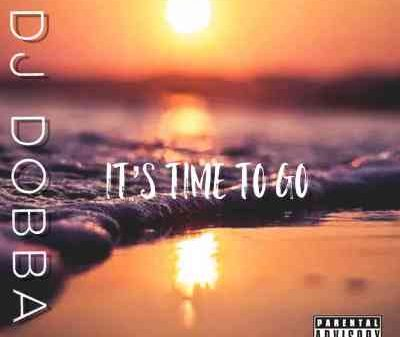 DJ Dobba – It's Time To Go Mp3 download
