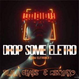 Dlala Chass Msiyano Drop Some Electro Mposa.co .za  300x300 - Dlala Chass & Msiyano – Drop Some Electro