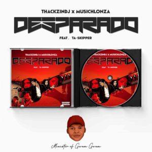 ThackzinDJ & Musichlonza – Desparado Ft. TaSkipper Mp3 download