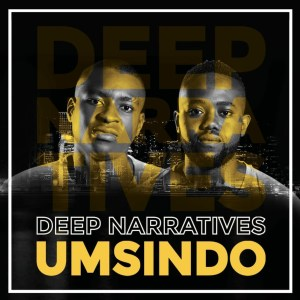 Deep Narratives – Umsindo Hiphopza Mposa.co .za  - Deep Narratives – Umsindo