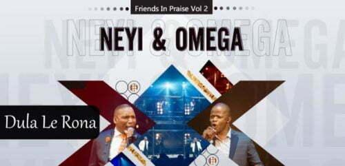 Neyi Zimu & Omega Khunou – Dula Le Rona (Friends In Praise)