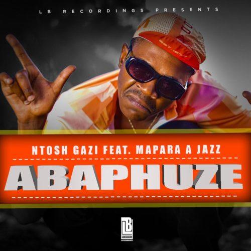 Ntosh Gazi – ABAPHUZE ft. Mapara A Jazz