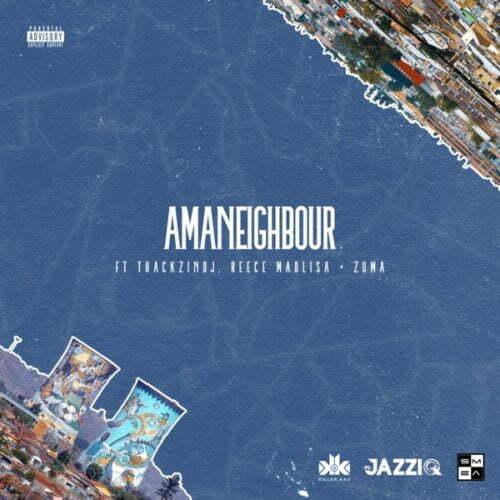 Killer Kau & Mr JazziQ - Amaneighbour ft. Reece Madlisa, Zuma & Thackzin DJ