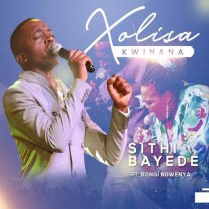 01 Sithi Bayede feat  Bongi Ngwenya mp3 image Mposa.co .za  300x300 - Xolisa Kwinana – Sithi Bayede ft. Bongi Ngwenya