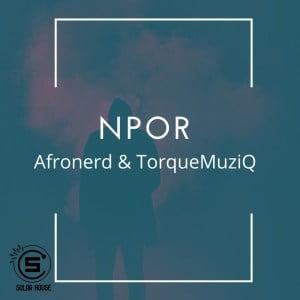AfroNerd – Npor Ft. TorQue MuziQ Mp3 download