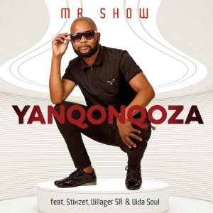 Mr. Show – Yanqonqoza Ft. Stixzet Villager SA Vida soul Hiphopza Mposa.co .za  - Mr. Show – Yanqonqoza Ft. Stixzet, Villager SA & Vida-soul