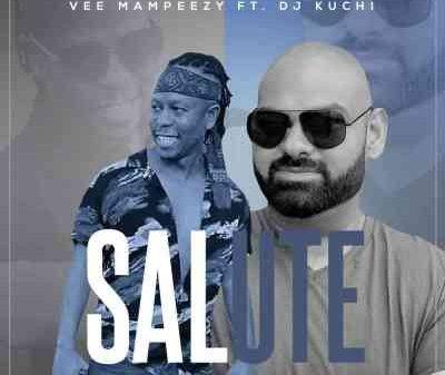 Vee Mampeezy – Salute Ft. Dj Kuchi Mp3 download