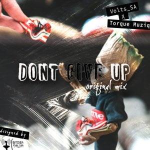 Volts SA TorQue MuziQ – Dont Give Up Original Mix Hiphopza Mposa.co .za  - Volts SA & TorQue MuziQ – Dont Give Up (Original Mix)