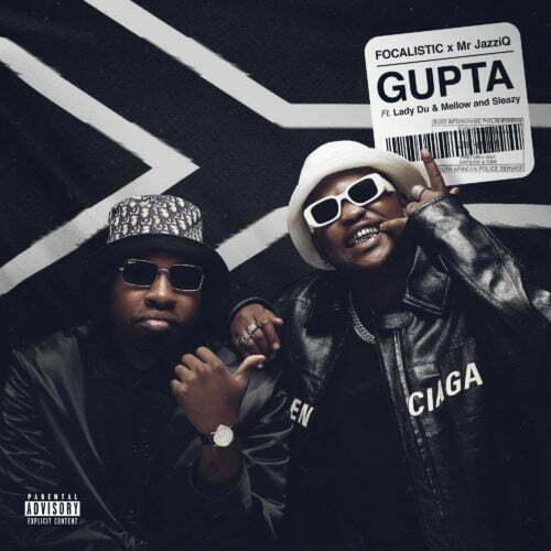 Focalistic & Mr JazziQ - Gupta ft. Lady Du, Mellow & Sleazy