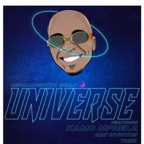 Hip-Naughtic Sean - Universe ft. Kamo Mphela, Kay Invictus & Toss