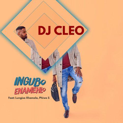 DJ Cleo – Ingubo Enamehlo ft. Lungisa Xhamela & Phiwe S