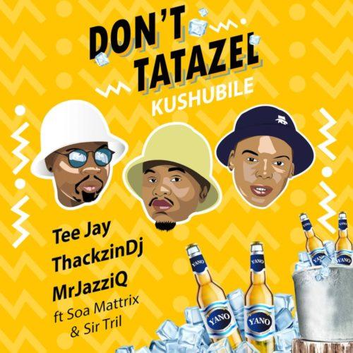 Don't Tatazel (Kushubile) ft. Soa mattrix & Sir Trill